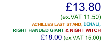 £13.80     (ex.VAT 11.50)                        ACHILLES LAST STAND, DENALI, RIGHT HANDED GIANT & NIGHT WITCH                      £18.00 (ex.VAT 15.00)