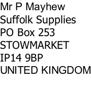 Mr P Mayhew Suffolk Supplies PO Box 253 STOWMARKET IP14 9BP UNITED KINGDOM